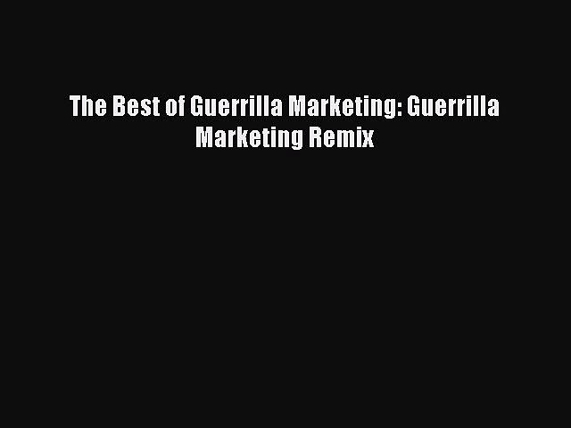 Read The Best of Guerrilla Marketing: Guerrilla Marketing Remix Ebook Free