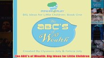 Download PDF  The ABCs of Wealth Big Ideas for Little Children FULL FREE