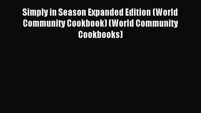 Read Simply in Season Expanded Edition (World Community Cookbook) (World Community Cookbooks)