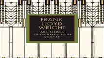 Download Frank Lloyd Wright  Art Glass of the Martin House Complex