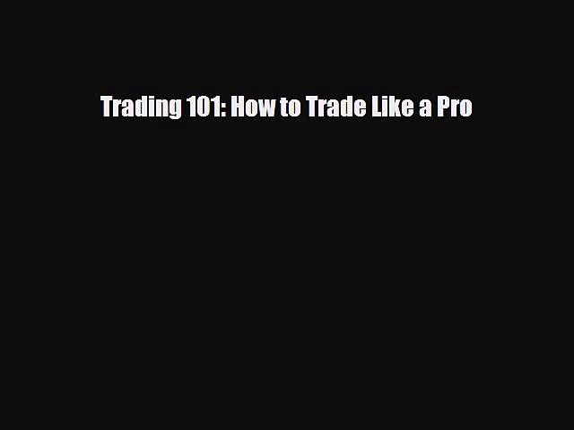 [PDF] Trading 101: How to Trade Like a Pro Download Online