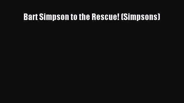 PDF Bart Simpson to the Rescue! (Simpsons) Free Books