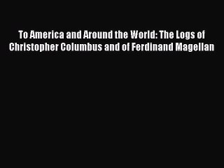 Read To America and Around the World: The Logs of Christopher Columbus and of Ferdinand Magellan