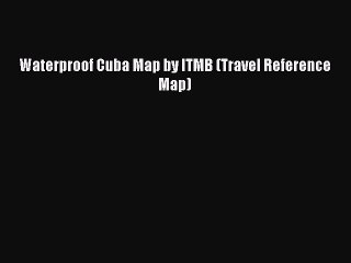 Read Waterproof Cuba Map by ITMB (Travel Reference Map) Ebook Free
