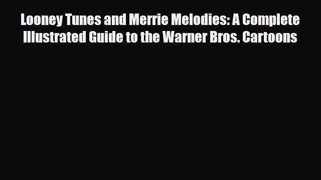 Download Looney Tunes and Merrie Melodies: A Complete Illustrated Guide to the Warner Bros.