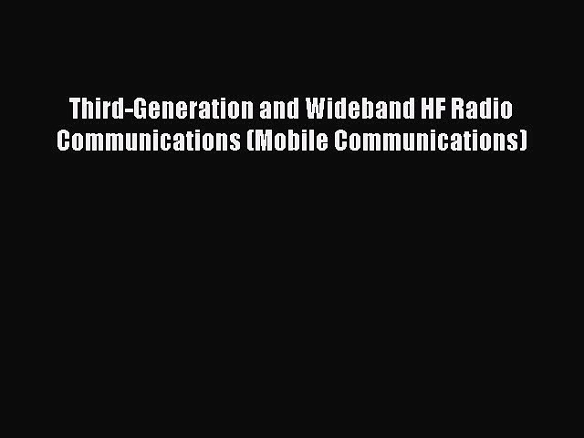 Free Ebook Third-Generation and Wideband HF Radio Communications (Mobile Communications) Download