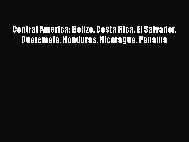 Read Central America: Belize Costa Rica El Salvador Guatemala Honduras Nicaragua Panama Ebook | Godialy.com