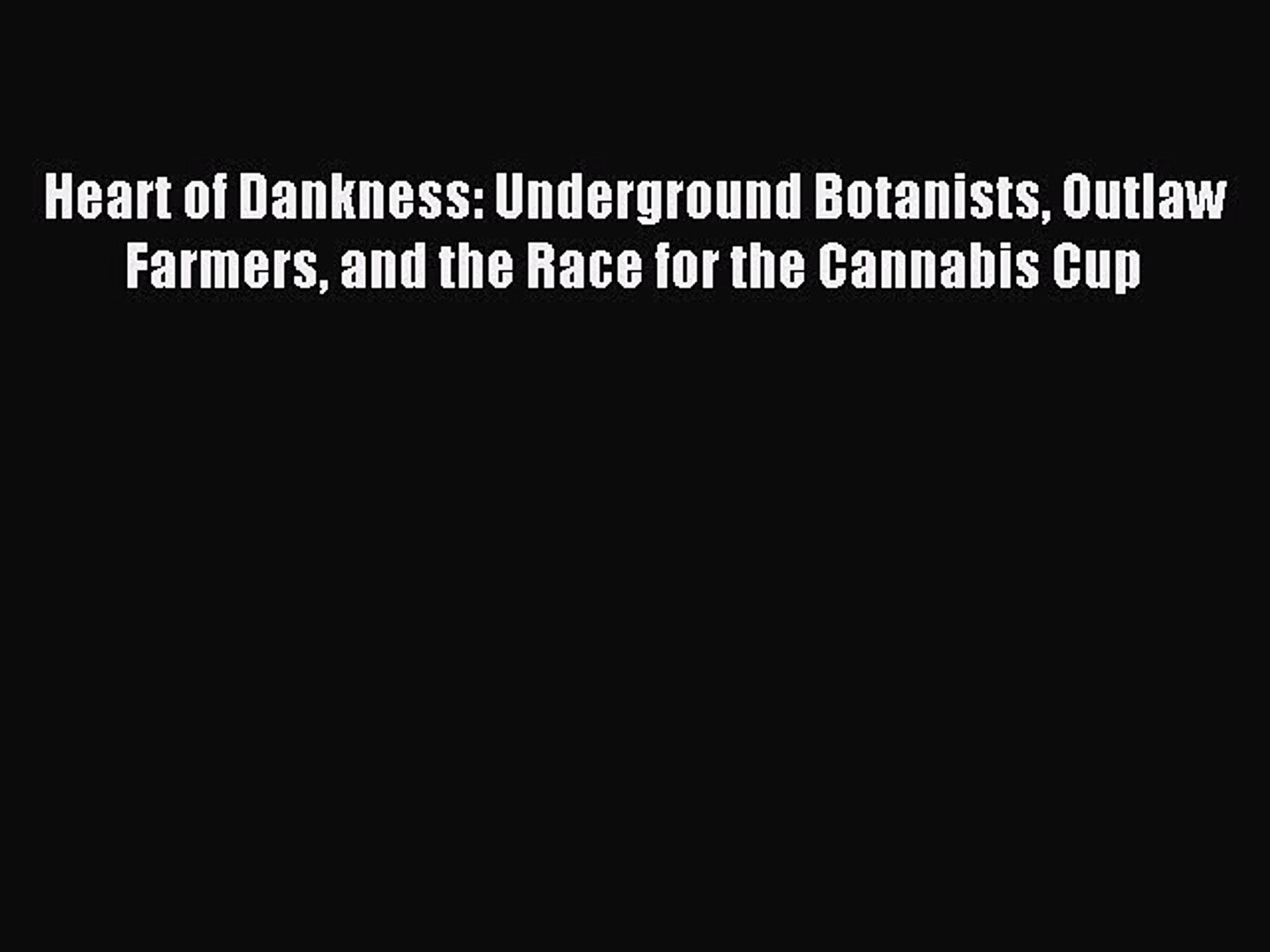 Read Heart of Dankness: Underground Botanists Outlaw Farmers and the Race for the Cannabis
