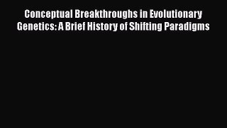 [PDF] Conceptual Breakthroughs in Evolutionary Genetics: A Brief History of Shifting Paradigms