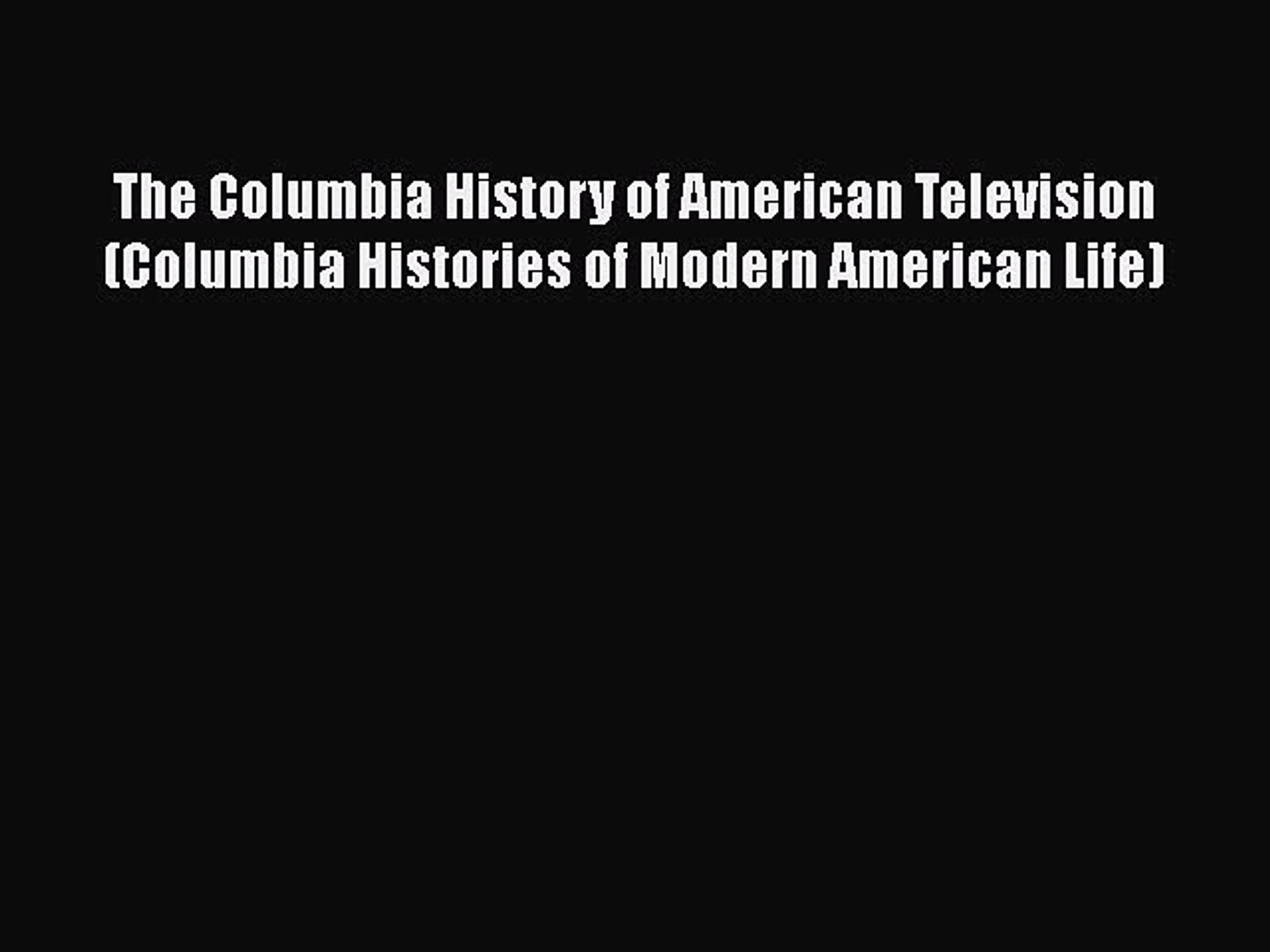 PDF The Columbia History of American Television (Columbia Histories of Modern American Life)