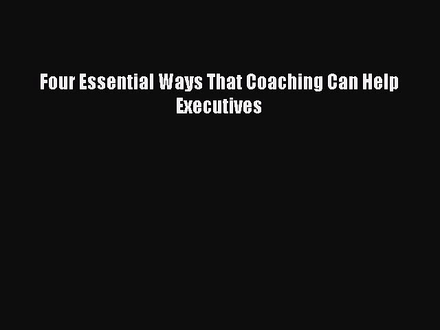 [PDF] Four Essential Ways That Coaching Can Help Executives Read Full Ebook