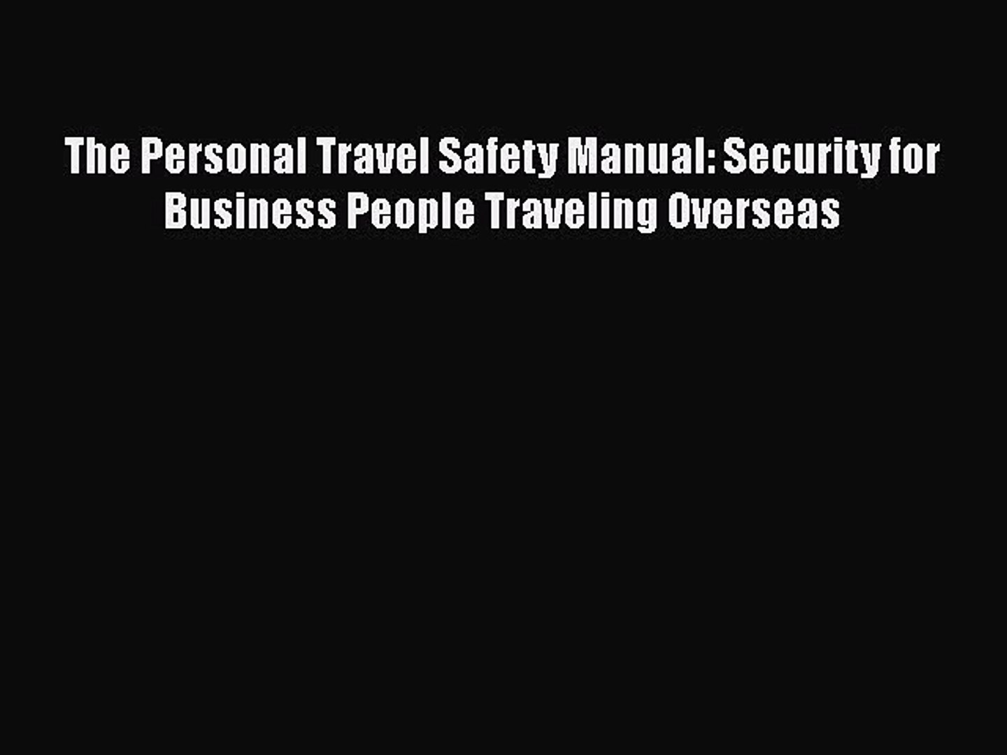[PDF] The Personal Travel Safety Manual: Security for Business People Traveling Overseas Read