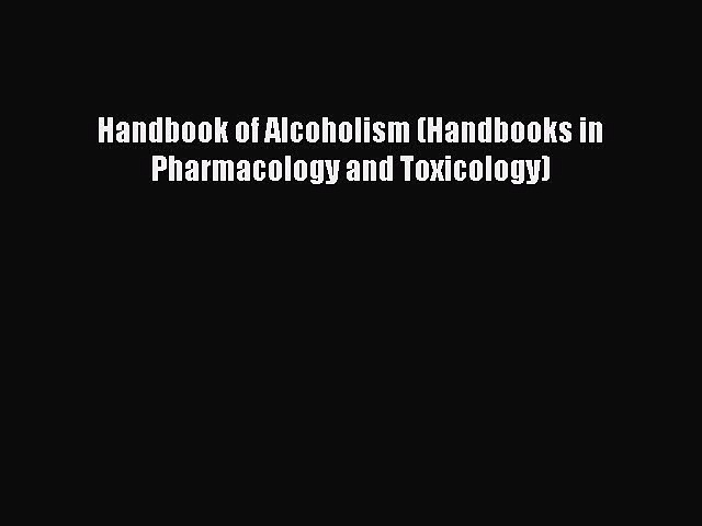 Read Handbook of Alcoholism (Handbooks in Pharmacology and Toxicology) Ebook Free
