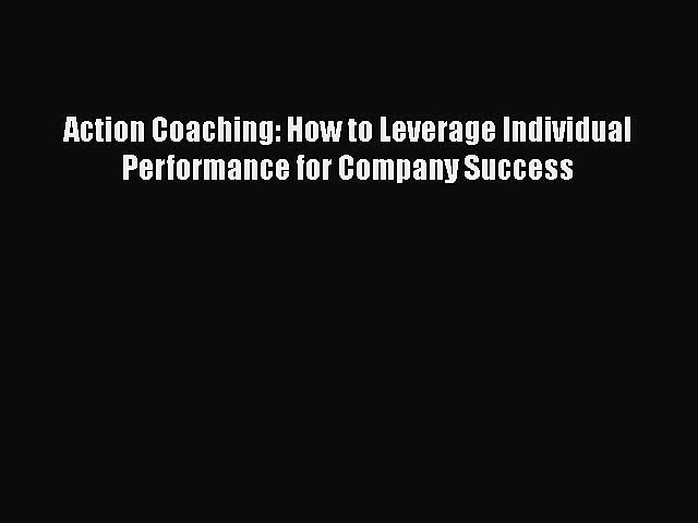 Download Action Coaching: How to Leverage Individual Performance for Company Success  EBook