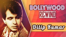 Dilip Kumar : The Tragedy King | Bollywood Rewind | Biography & Facts