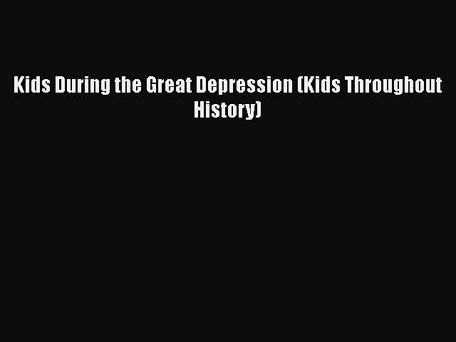 Download Kids During the Great Depression (Kids Throughout History)  Read Online