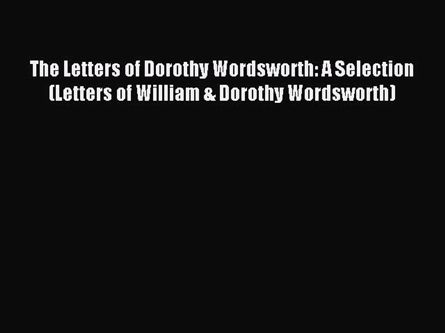 Read The Letters of Dorothy Wordsworth: A Selection (Letters of William & Dorothy Wordsworth)