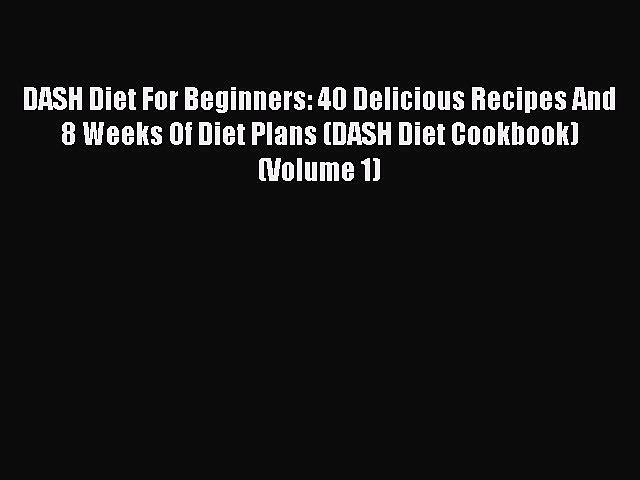 Read DASH Diet For Beginners: 40 Delicious Recipes And 8 Weeks Of Diet Plans (DASH Diet Cookbook)
