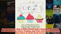 Download PDF  Cupcake Cash  How to Make Money with a HomeBased Baking Business Selling Cakes Cookies FULL FREE