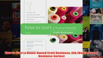 Download PDF  How to Start a HomeBased Craft Business 5th HomeBased Business Series FULL FREE