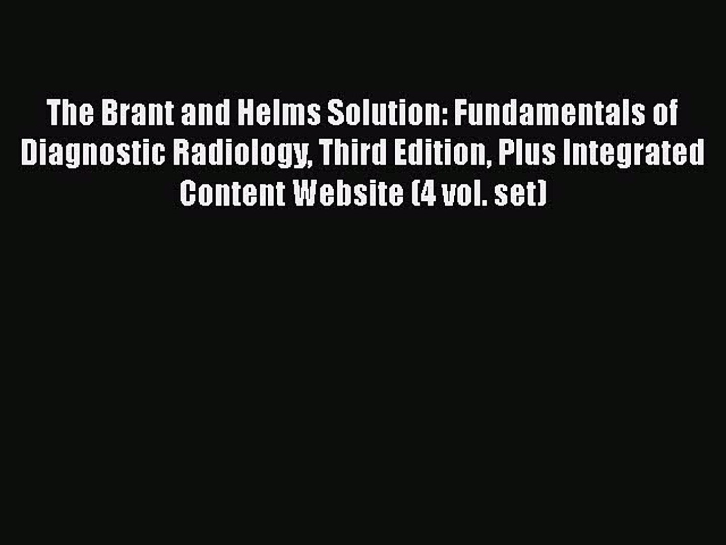 [PDF] The Brant and Helms Solution: Fundamentals of Diagnostic Radiology Third Edition Plus