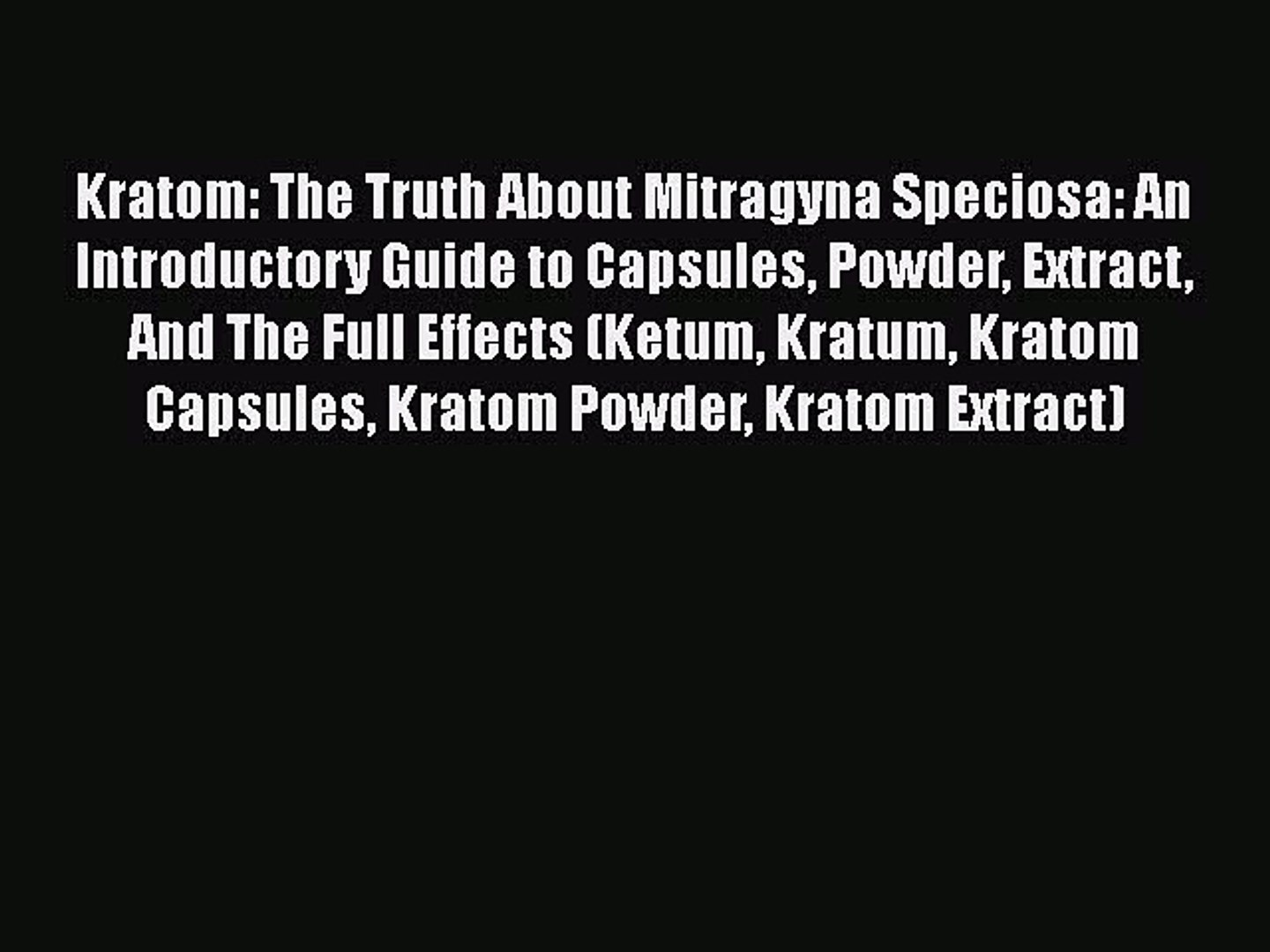 Download Kratom: The Truth About Mitragyna Speciosa: An Introductory Guide  to Capsules Powder