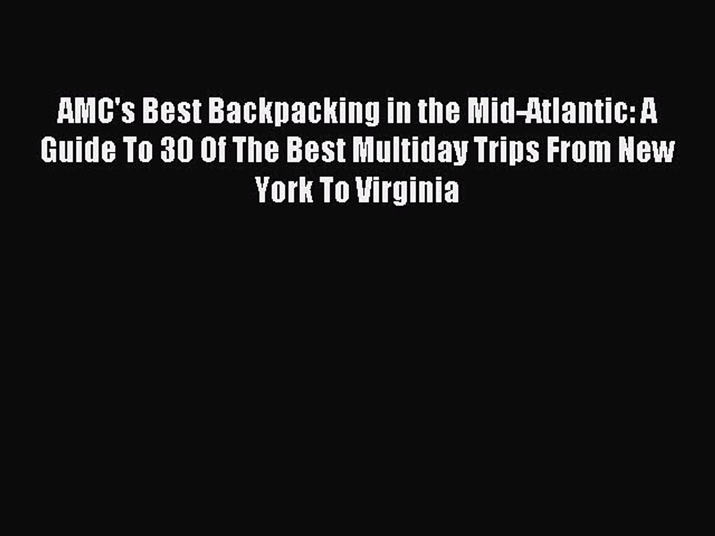 Read AMC's Best Backpacking in the Mid-Atlantic: A Guide To 30 Of The Best Multiday Trips From