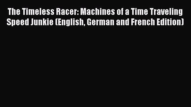 Book The Timeless Racer: Machines of a Time Traveling Speed Junkie (English German and French