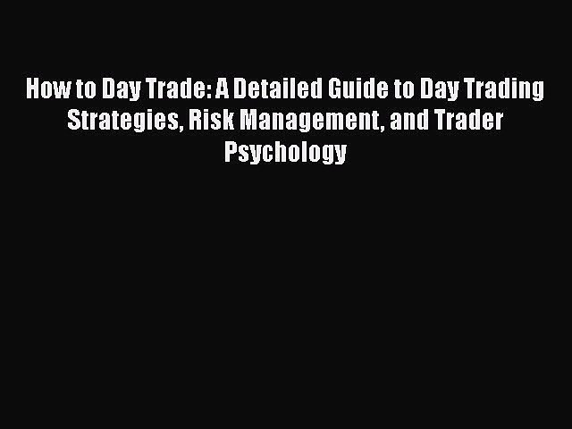 Download How to Day Trade: A Detailed Guide to Day Trading Strategies Risk Management and Trader