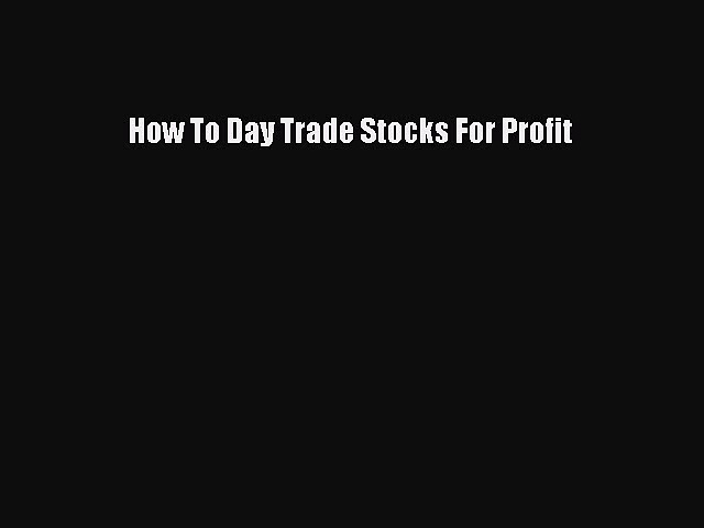 PDF How To Day Trade Stocks For Profit  EBook