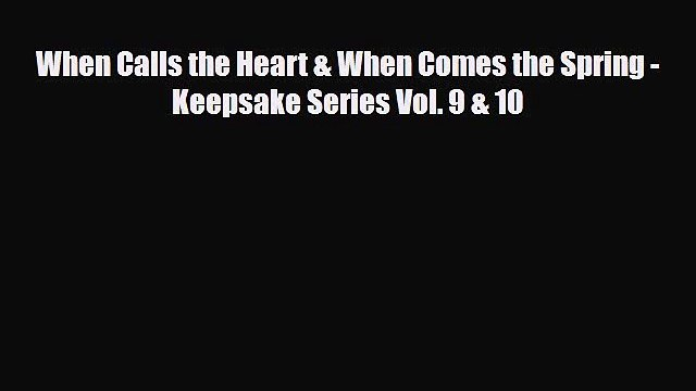 Download When Calls the Heart & When Comes the Spring - Keepsake Series Vol. 9 & 10 [Read]