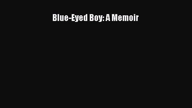Read Blue-Eyed Boy: A Memoir Ebook Free
