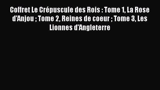 [PDF Télécharger] Coffret Le Crépuscule des Rois : Tome 1 La Rose d'Anjou  Tome 2 Reines de