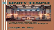 Read Unity Temple  Frank Lloyd Wright and Architecture for Liberal Religion Ebook pdf download