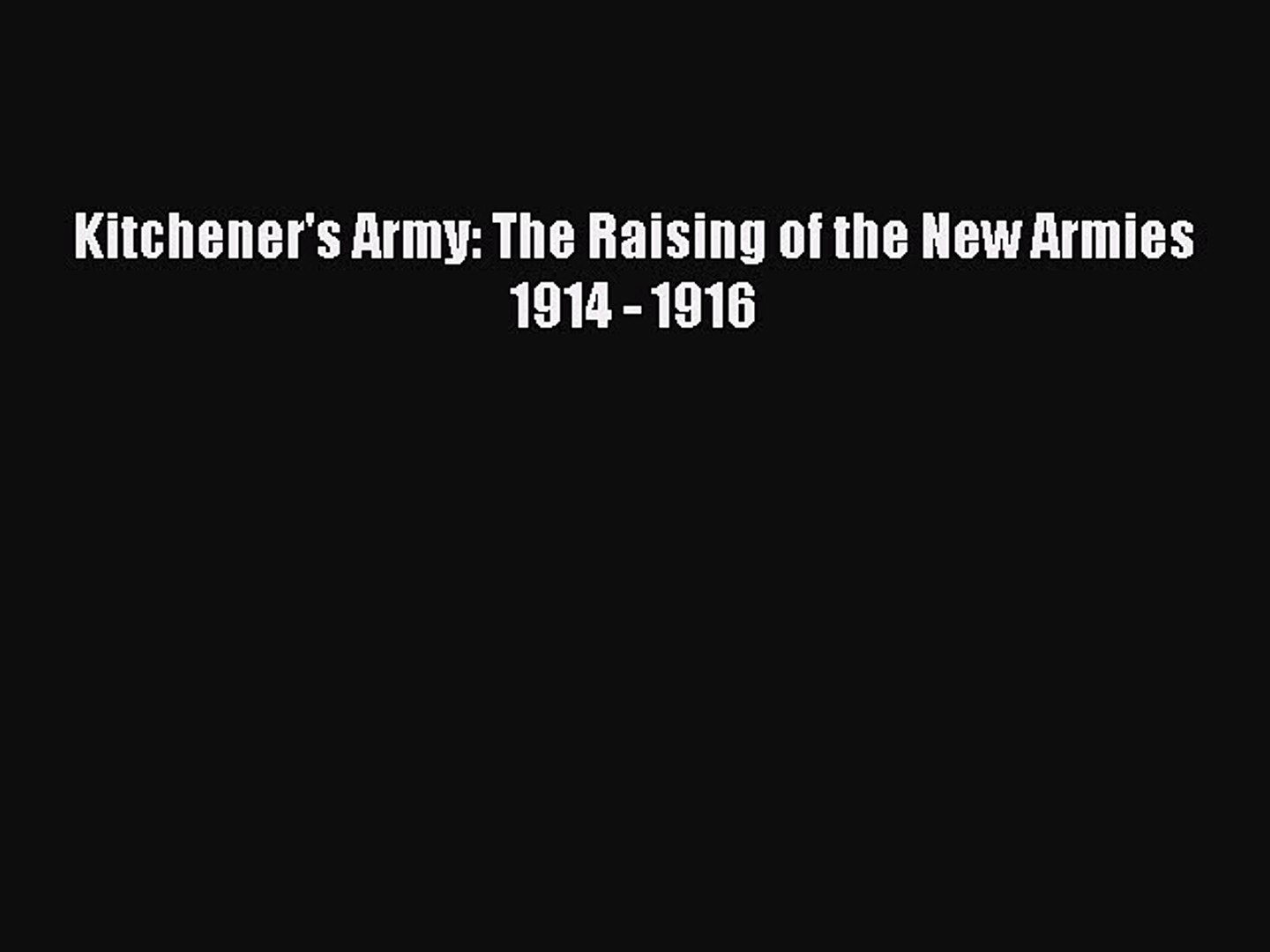 Download Kitchener's Army: The Raising of the New Armies 1914 - 1916 Ebook Free