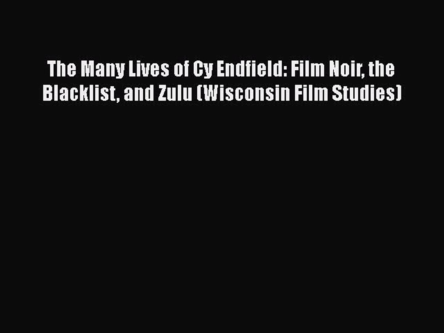 Download The Many Lives of Cy Endfield: Film Noir the Blacklist and Zulu (Wisconsin Film Studies)