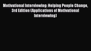Download Motivational Interviewing: Helping People Change 3rd Edition (Applications of Motivational
