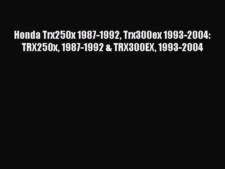 Download Honda Trx250x 1987-1992 Trx300ex 1993-2004: TRX250x 1987-1992 & TRX300EX 1993-2004