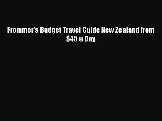Download Frommer's Budget Travel Guide New Zealand from $45 a Day PDF Free