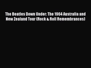 Read The Beatles Down Under: The 1964 Australia and New Zealand Tour (Rock & Roll Remembrances)