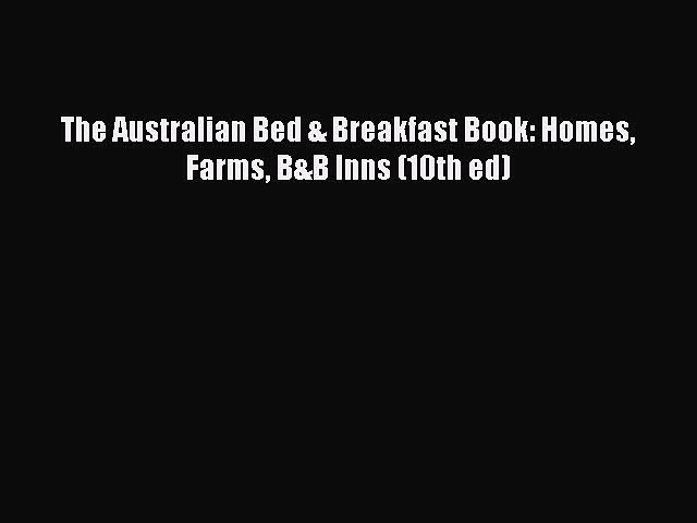 Download The Australian Bed & Breakfast Book: Homes Farms B&B Inns (10th ed) PDF Free