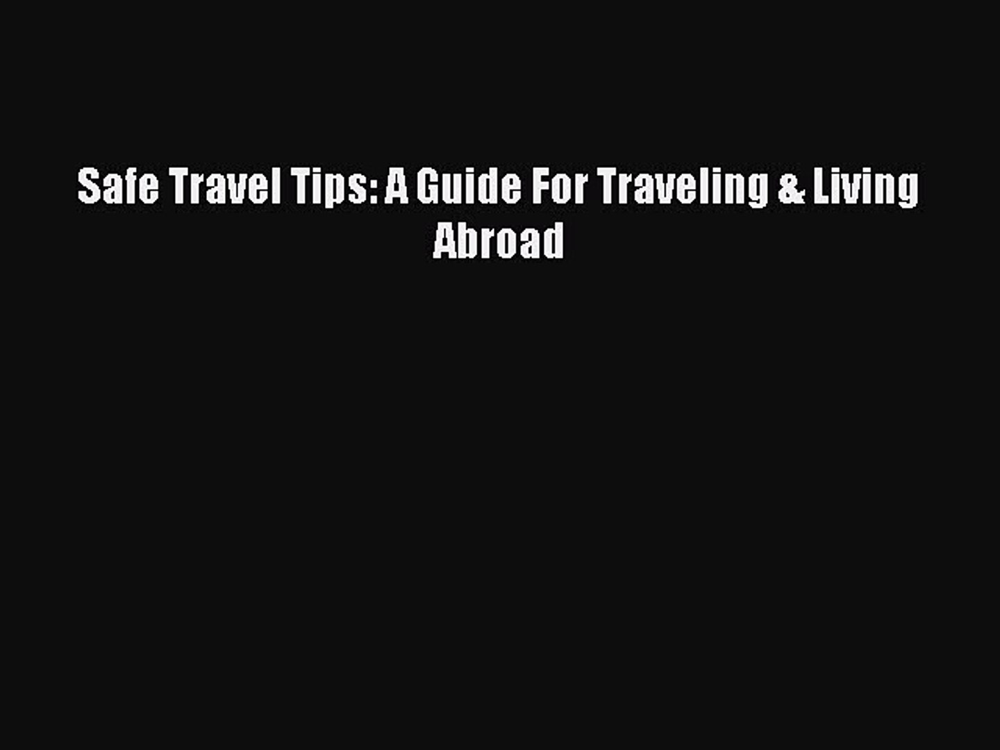 [Download] Safe Travel Tips: A Guide For Traveling & Living Abroad [PDF] Online