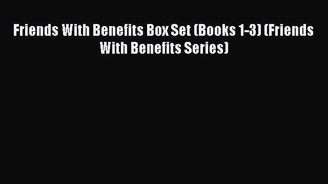 PDF Friends With Benefits Box Set (Books 1-3) (Friends With Benefits Series)  EBook