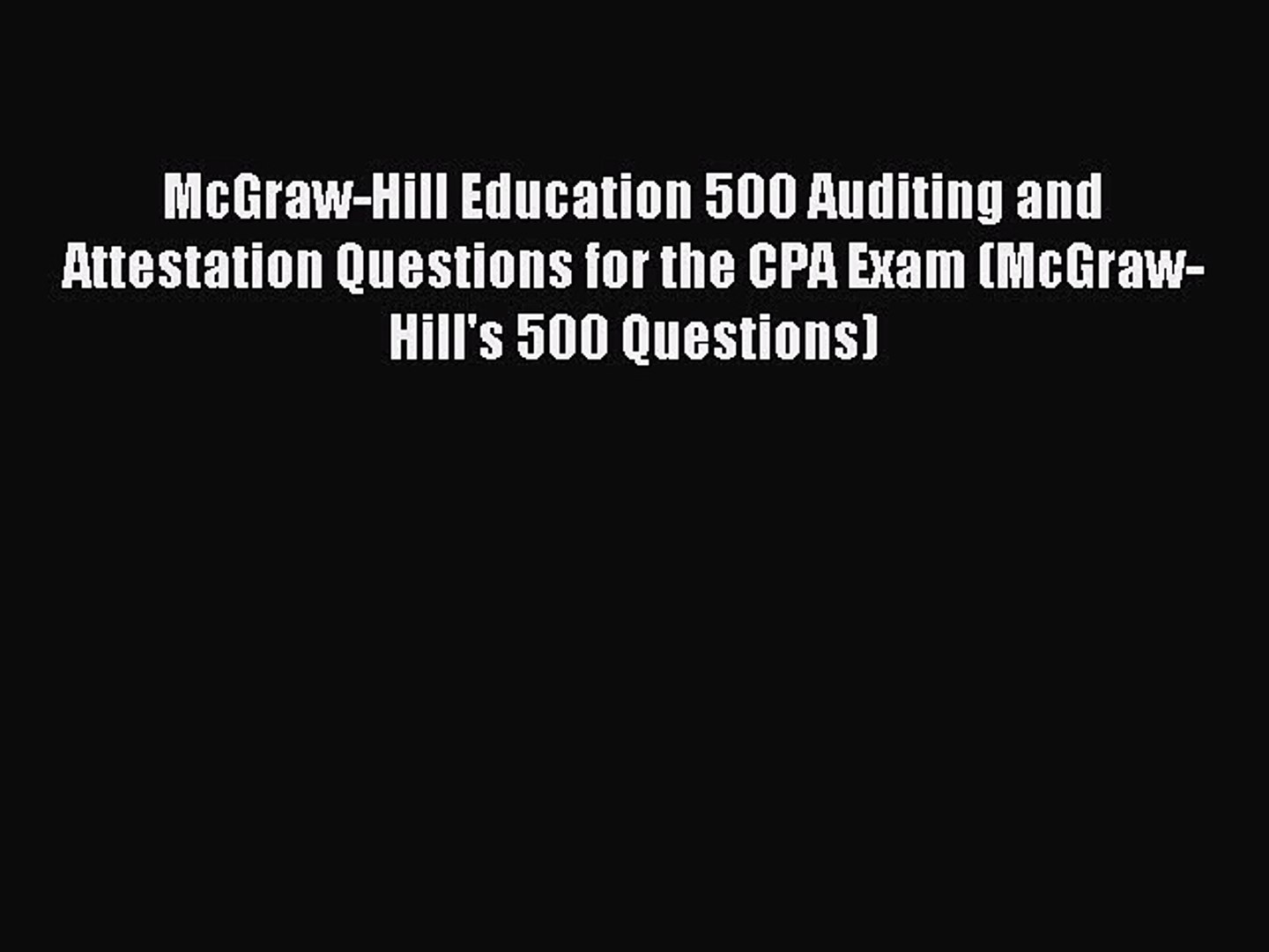 Read McGraw-Hill Education 500 Auditing and Attestation Questions for the  CPA Exam (McGraw-Hill's