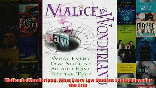 Download PDF  Malice in Wonderland What Every Law Student Should Have for the Trip FULL FREE