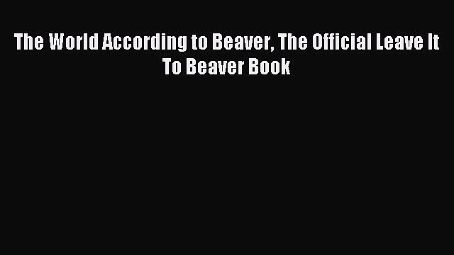 Read The World According to Beaver The Official Leave It To Beaver Book PDF Free
