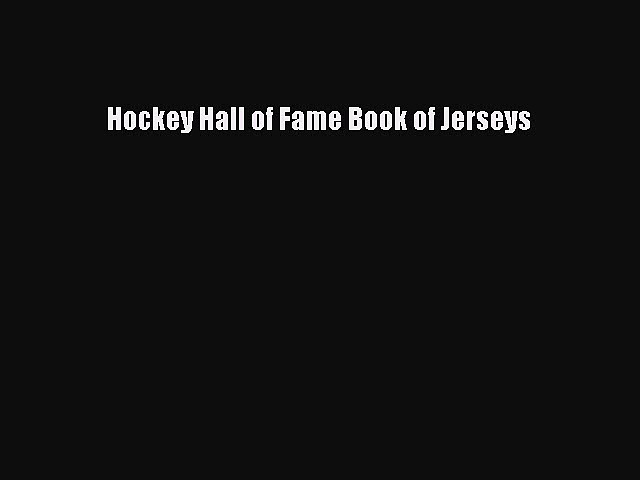 Read Hockey Hall of Fame Book of Jerseys Ebook Free