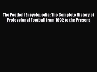 Read The Football Encyclopedia: The Complete History of Professional Football from 1892 to