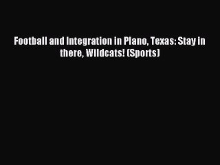 Read Football and Integration in Plano Texas: Stay in there Wildcats! (Sports) PDF Free