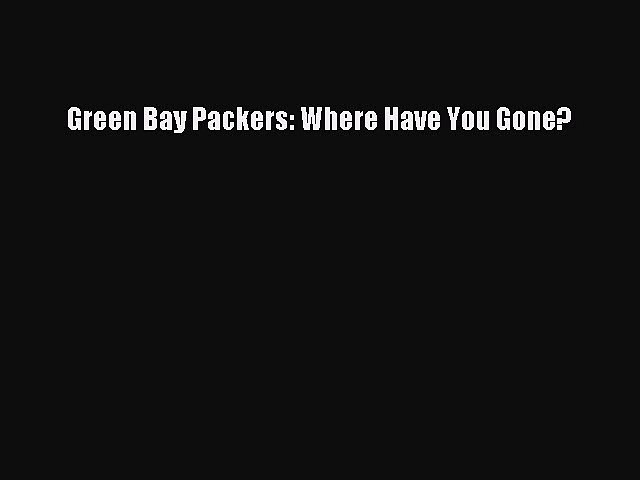 Read Green Bay Packers: Where Have You Gone? Ebook Online